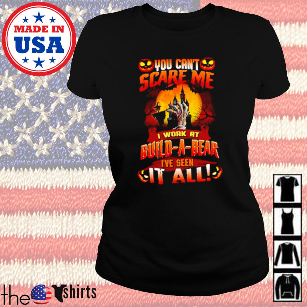 Halloween you can't scare me I work at Build-A-Bear I've seen it all s Ladies tee