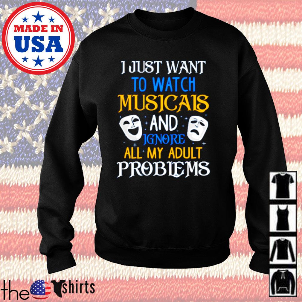 I just want to watch musicals and ignore all my adult problems s Sweater