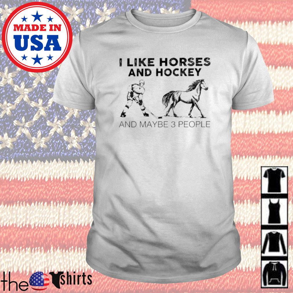 I like horse and hockey and maybe 3 people shirt