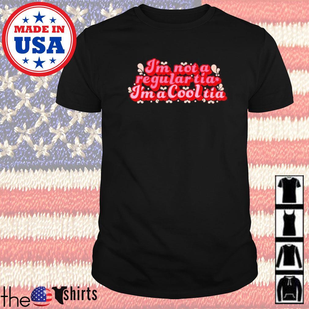 I'm not a regular tia I'm a cool tia shirt