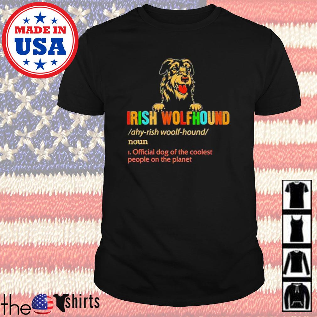 Irish Wolfhound official dog of the coolest people on the planet shirt