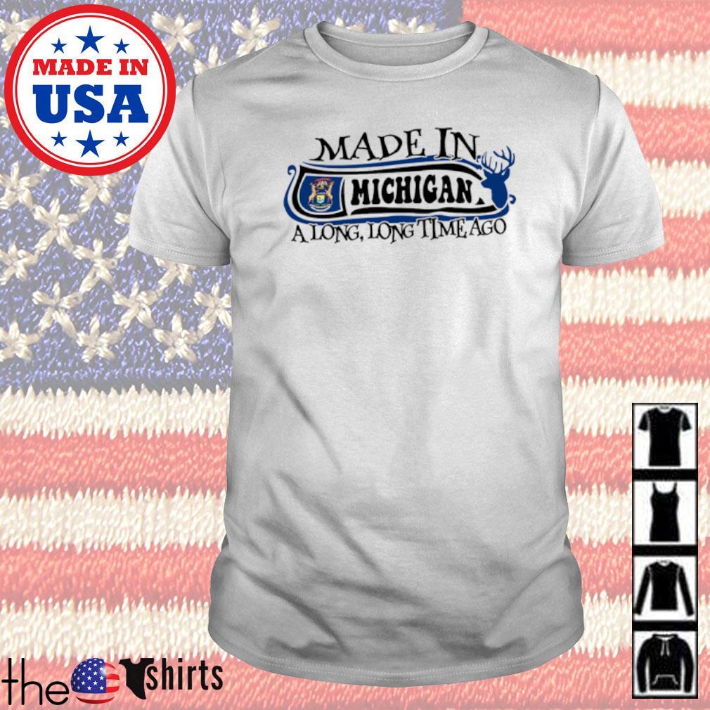 Made in Michigan a long long time ago shirt