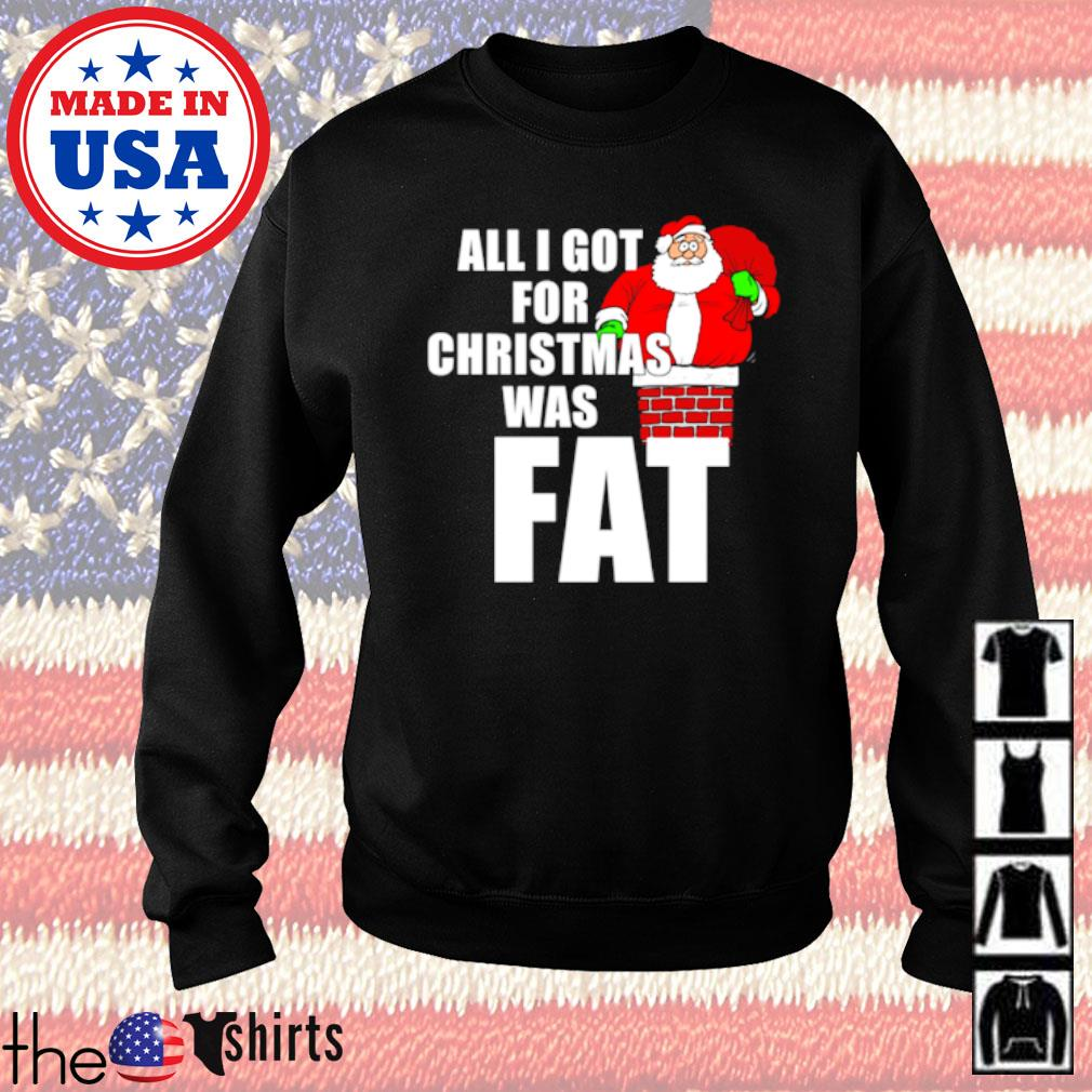 Santa Claus all I got for Christmas was fat sweater
