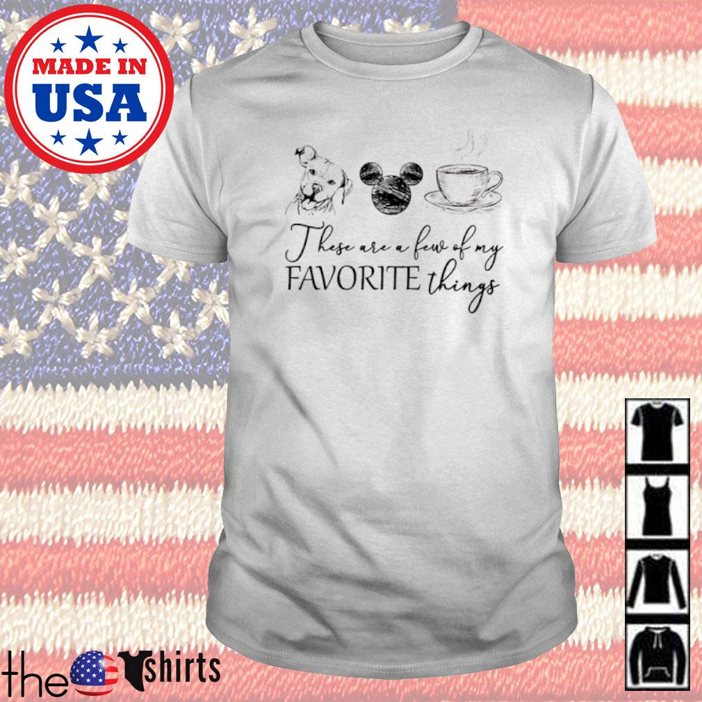 These are few of my favorite things Dog Mickey Mouse and coffee shirt