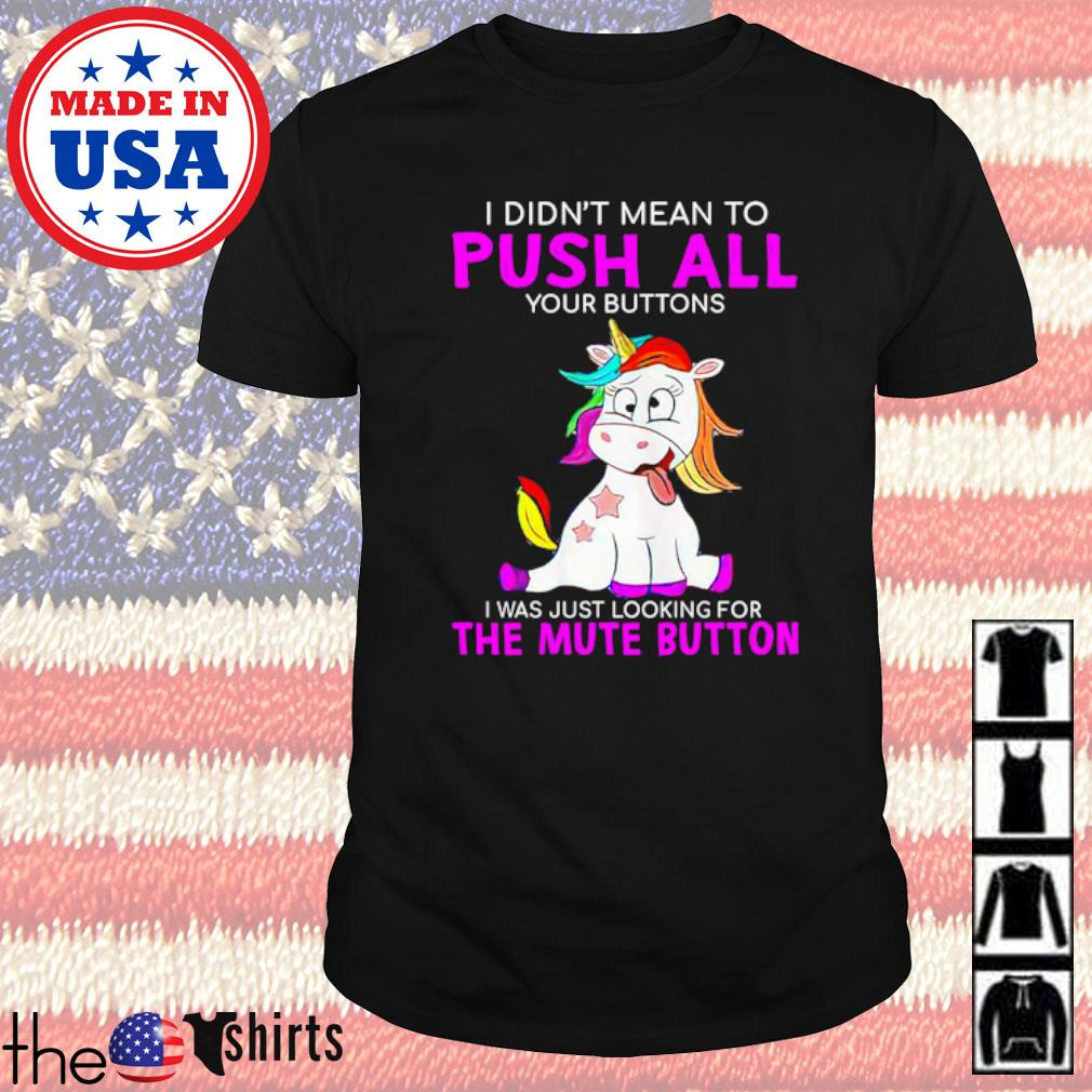 Unicorn I didn't mean to your buttons I was just looking for the mute button shirt