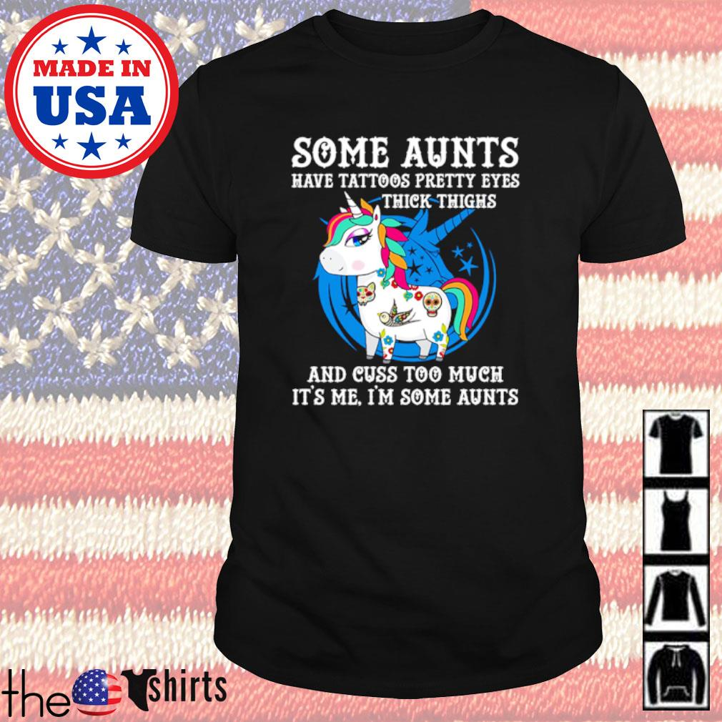 Unicorn some aunts have tattoos pretty eyes thick thighs and cuss too much shirt