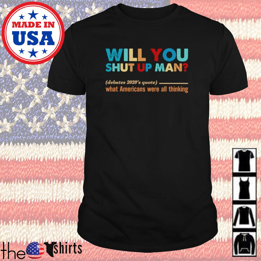 Will you shut up man debates 2020's quote what Americans were all thing shirt