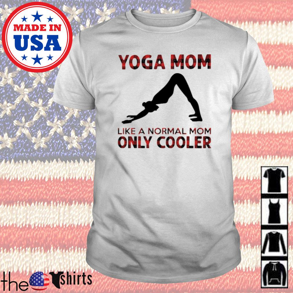 Yoga mom like a normal mom only cooler shirt
