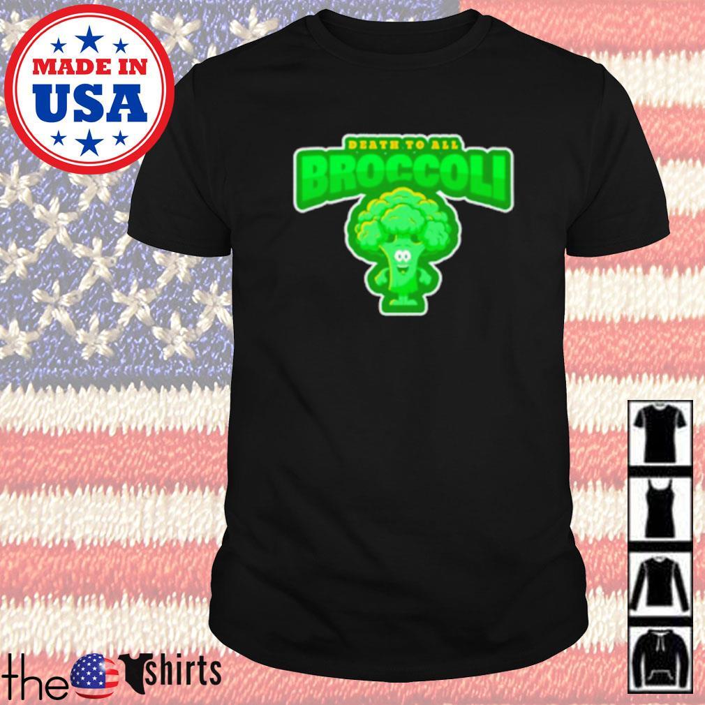 Death to all broccoli shirt