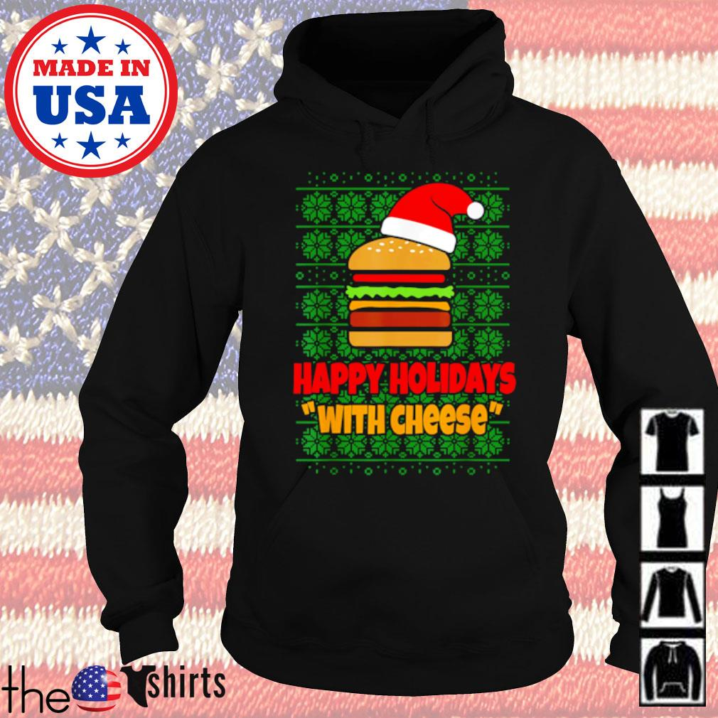 Happy Holidays with cheese Christmas cheeseburger sweater Hoodie