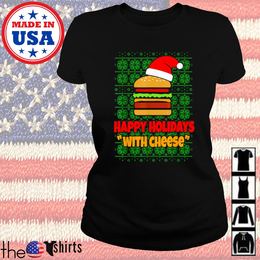 Happy Holidays with cheese Christmas cheeseburger sweater Ladies tee