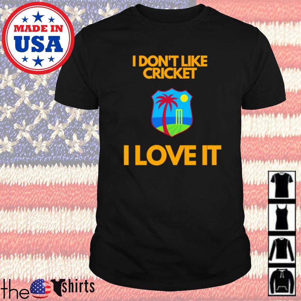 I don't like cricket I love it shirt