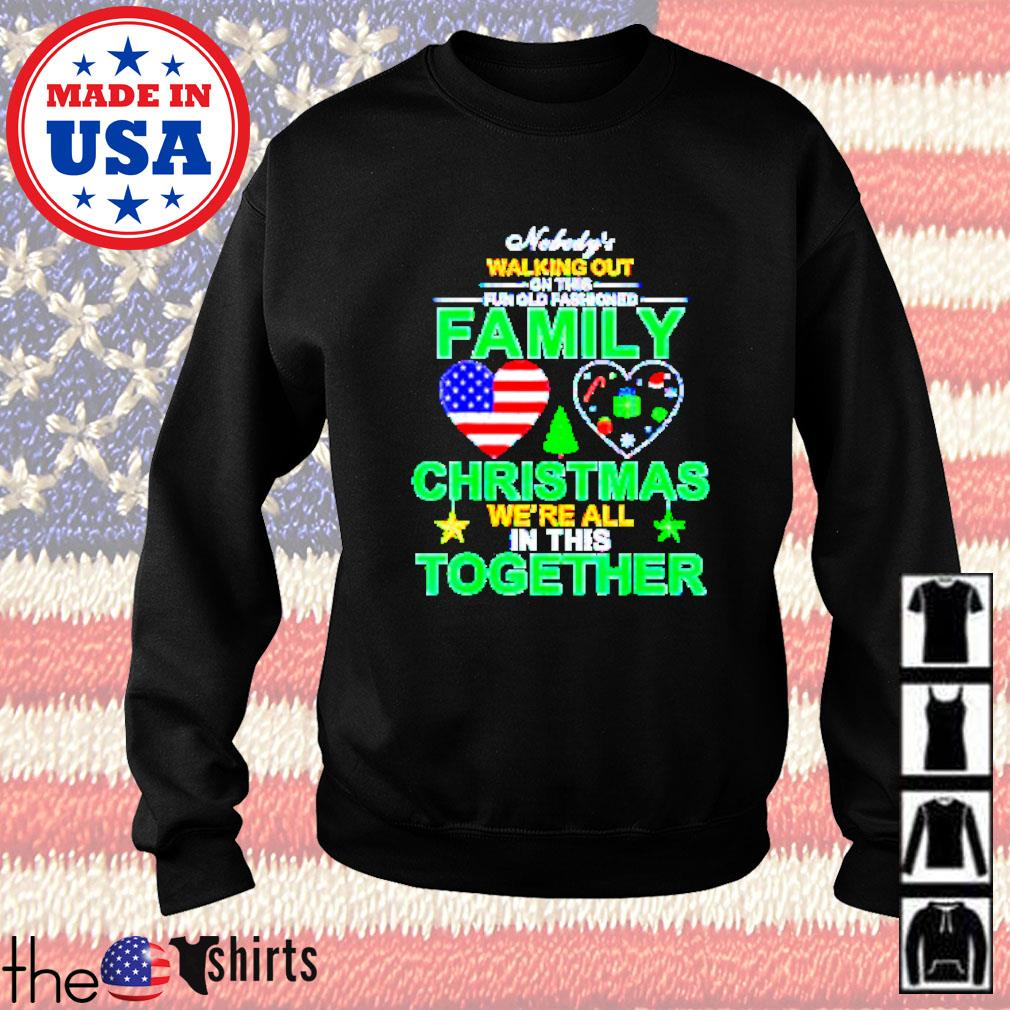 Nobody's walking out on this fun old fashioned family Christmas we're all in this together sweater