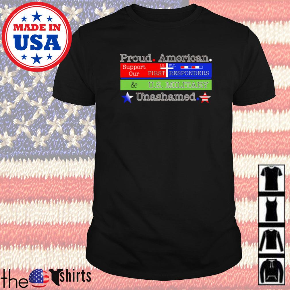 Proud American support our first responders U.S Military unashamed shirt