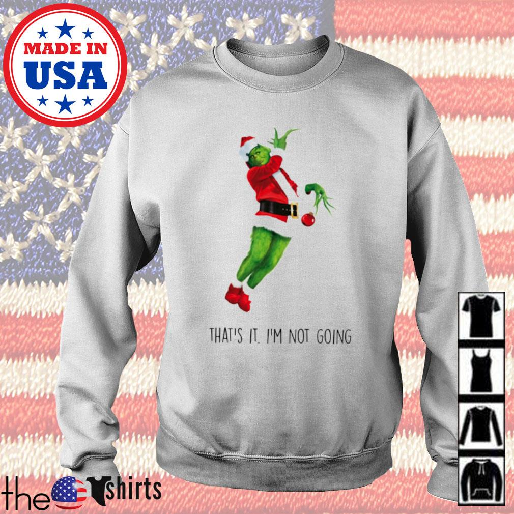 The Grinch Santa that's it I'm not going shirt