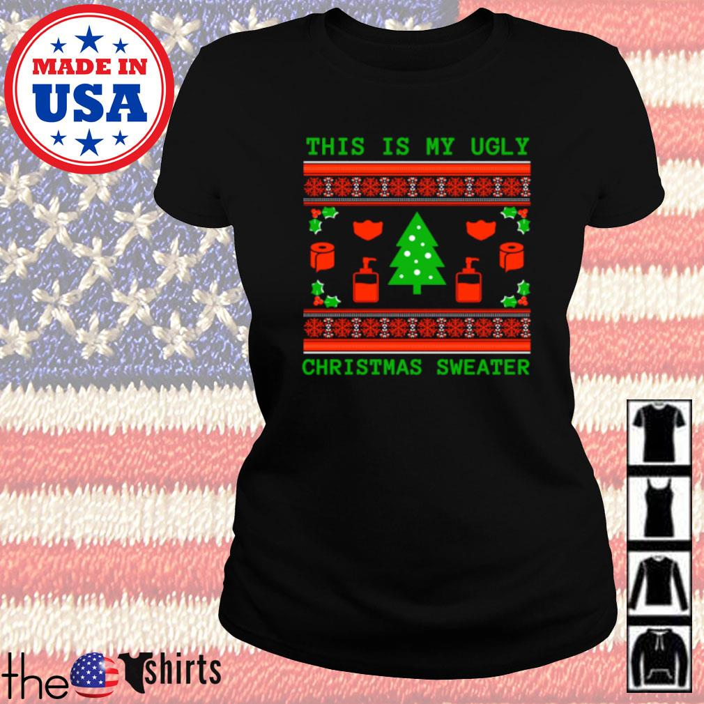 This is my ugly Christmas sweater Ladies tee