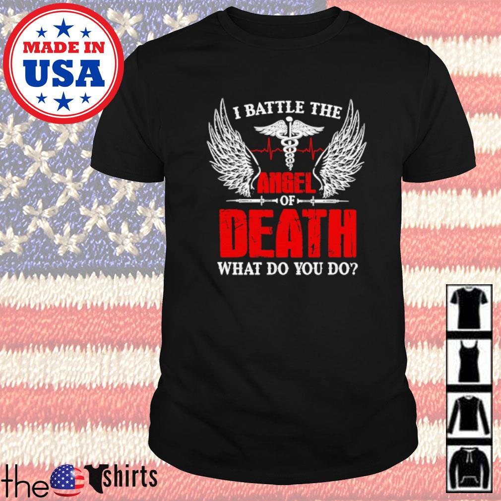 I battle the angel of death what do you do shirt