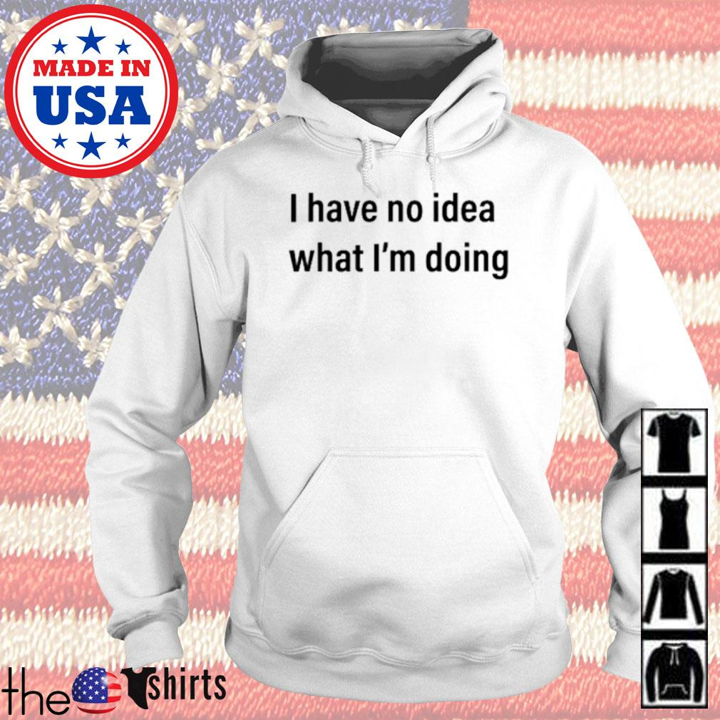 I have no idea what I'm doing s Hoodie
