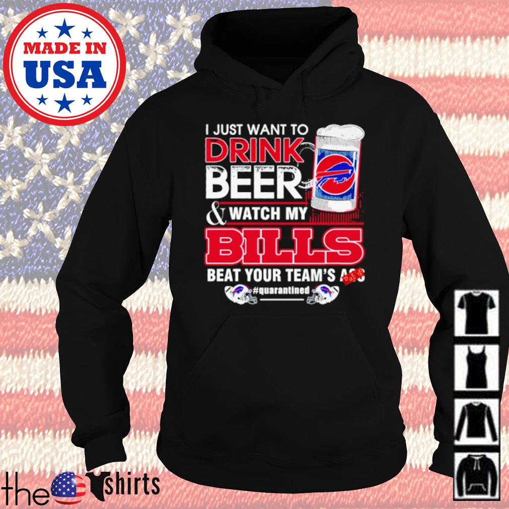I just want to drink beer and watch my Bills beat your team's ass #quarantined s Hoodie