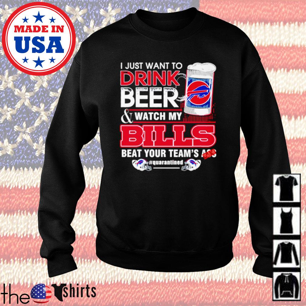 I just want to drink beer and watch my Bills beat your team's ass #quarantined s Sweater