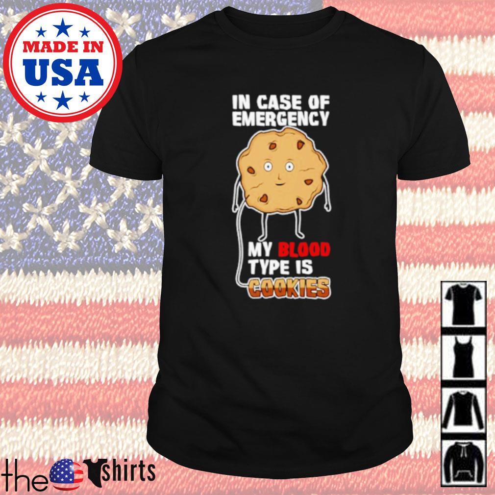 In case of emergency my blood type is cookies shirt