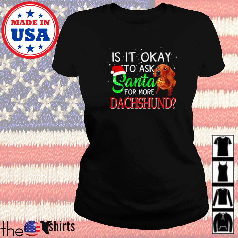 Is it okay to ask Santa for more Dachshund Christmas sweater Ladies tee