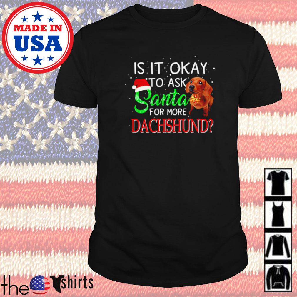 Is it okay to ask Santa for more Dachshund Christmas sweater shirt