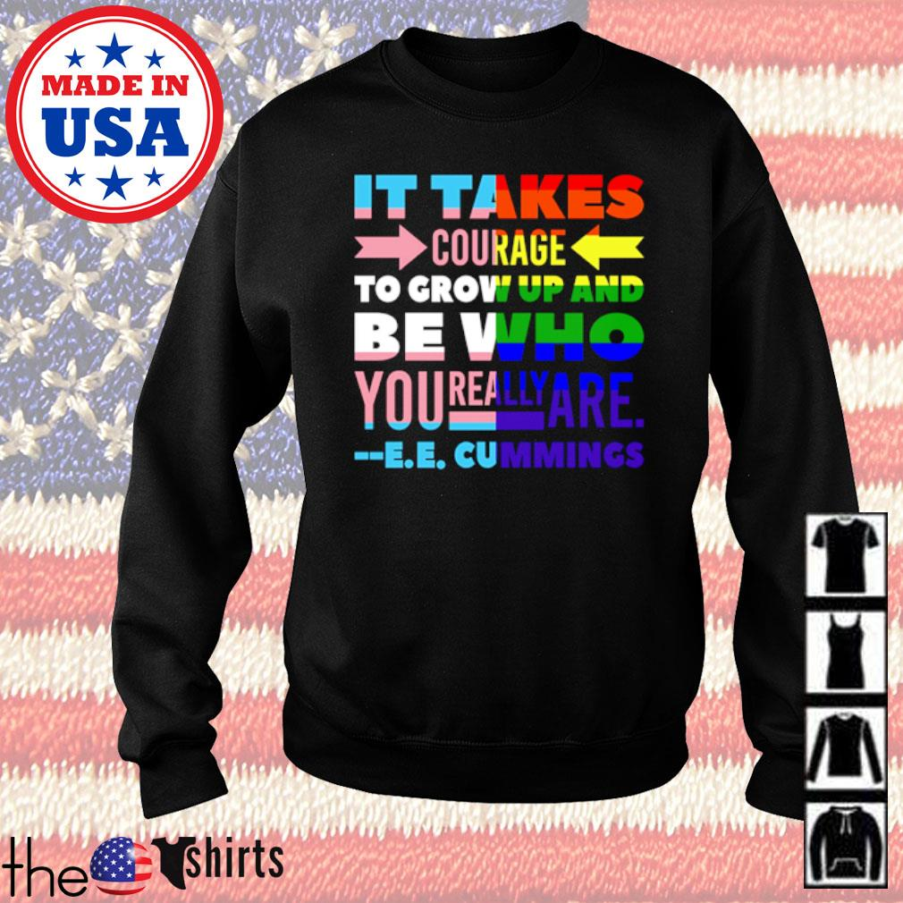 It takes courage to grow up and be who you really are cummings s Sweater