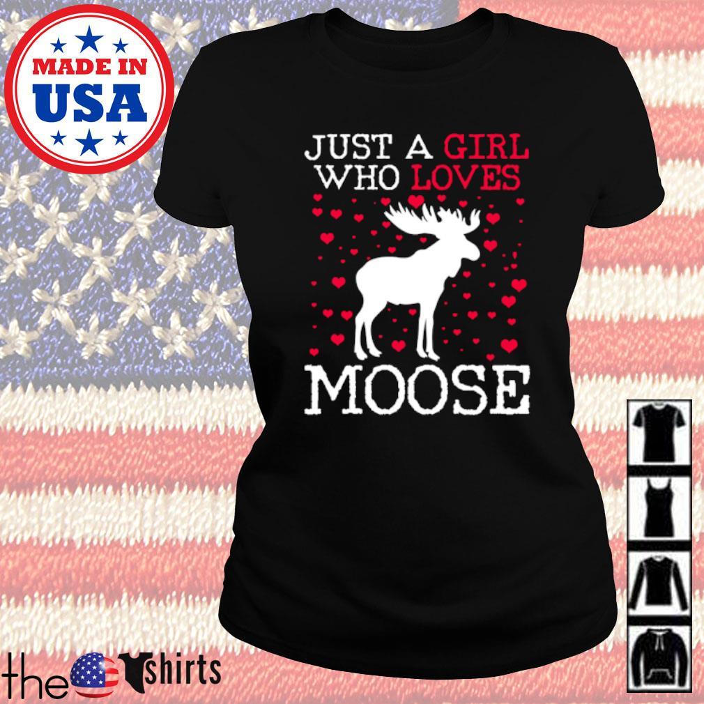 Moose just a girl who loves moose s Ladies tee
