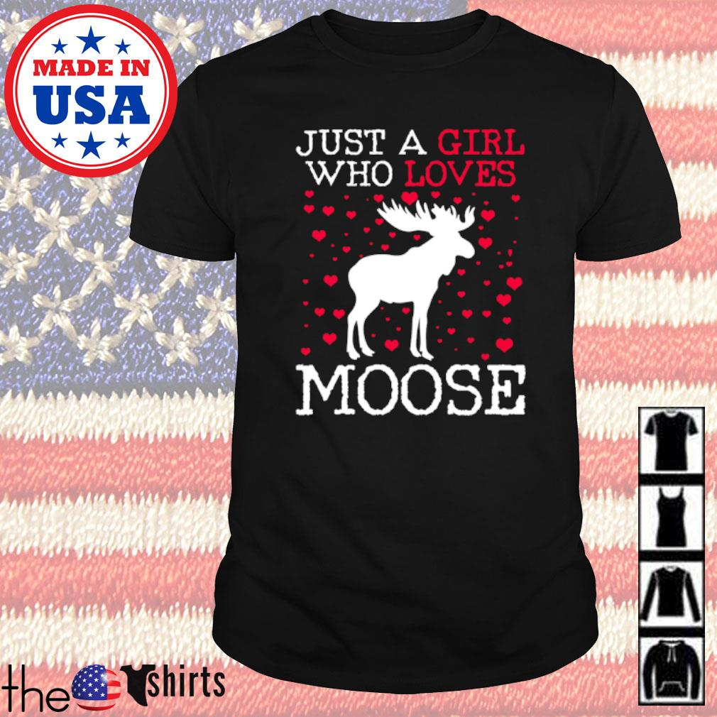 Moose just a girl who loves moose shirt