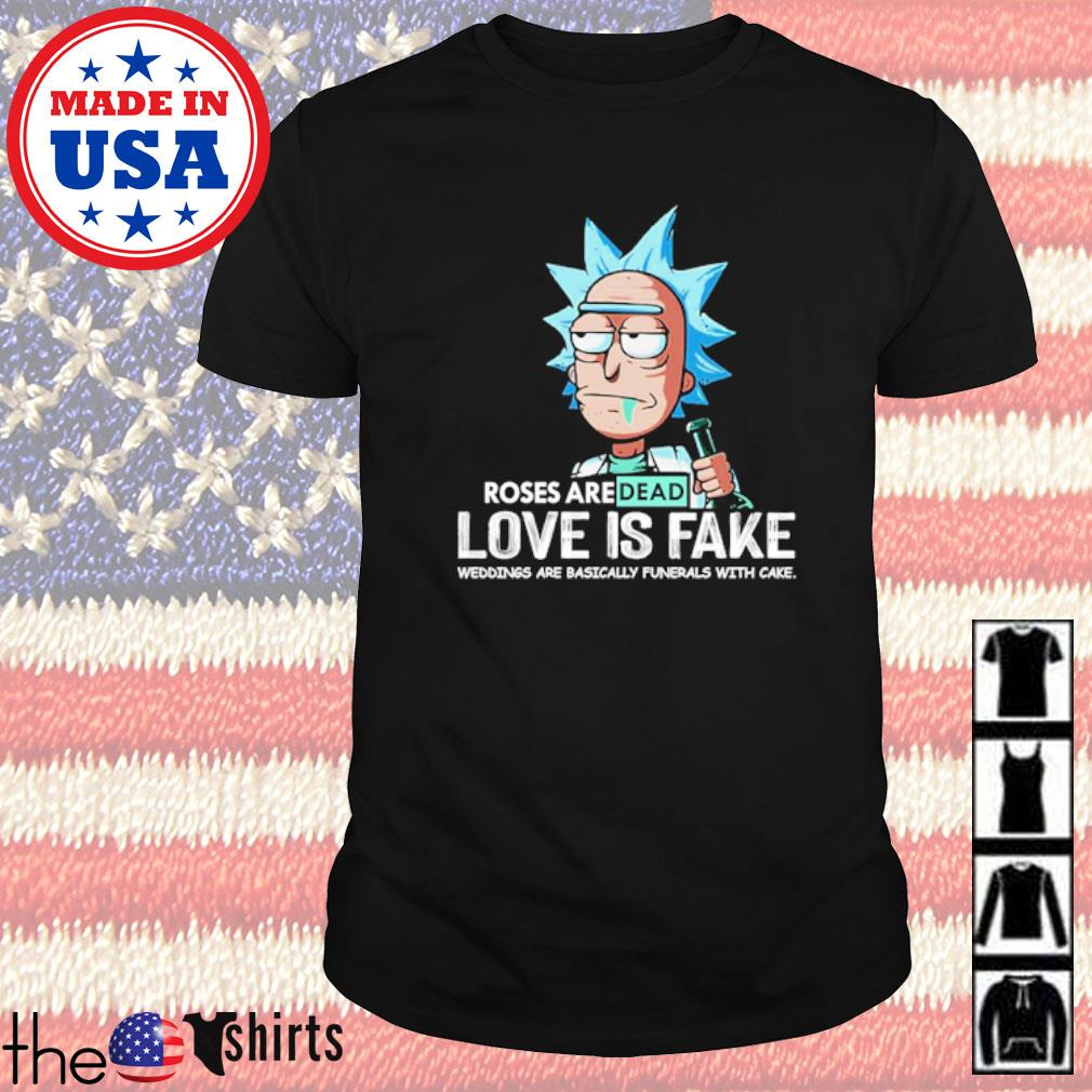 Rick Sanchez roses are dead love is fake wedding are basically funerals with cake shirt