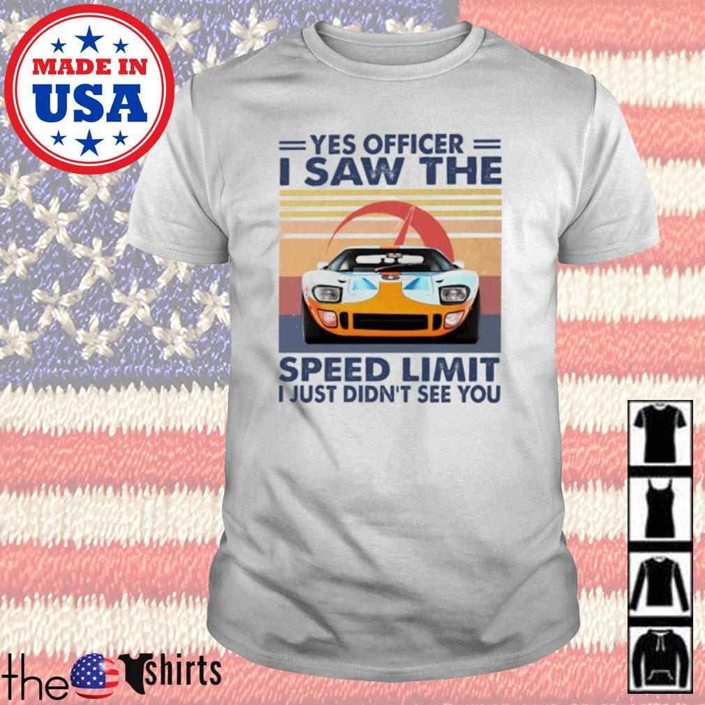 Vintage car racing yes officer I saw the speed limit I just didn't see you shirt