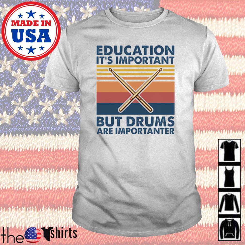 Vintage education it's important but drums are importanter shirt
