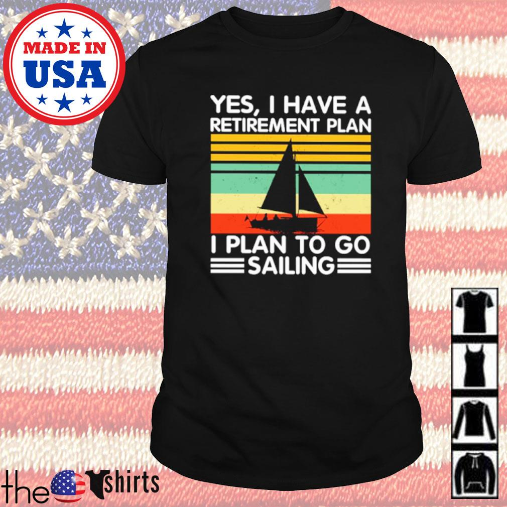 Vintage yes I have a retirement plan I plan to go sailing shirt