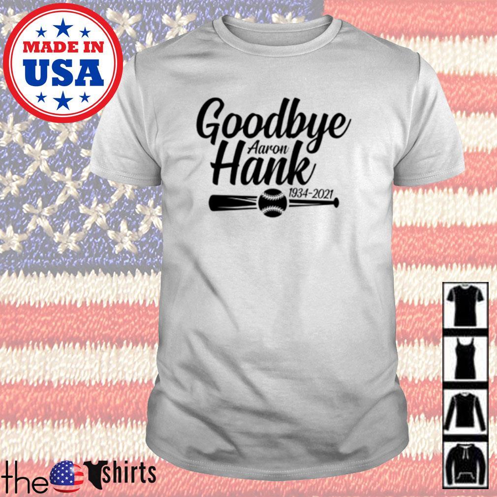 Baseball goodbye Hank Aaron 1934-2021 shirt