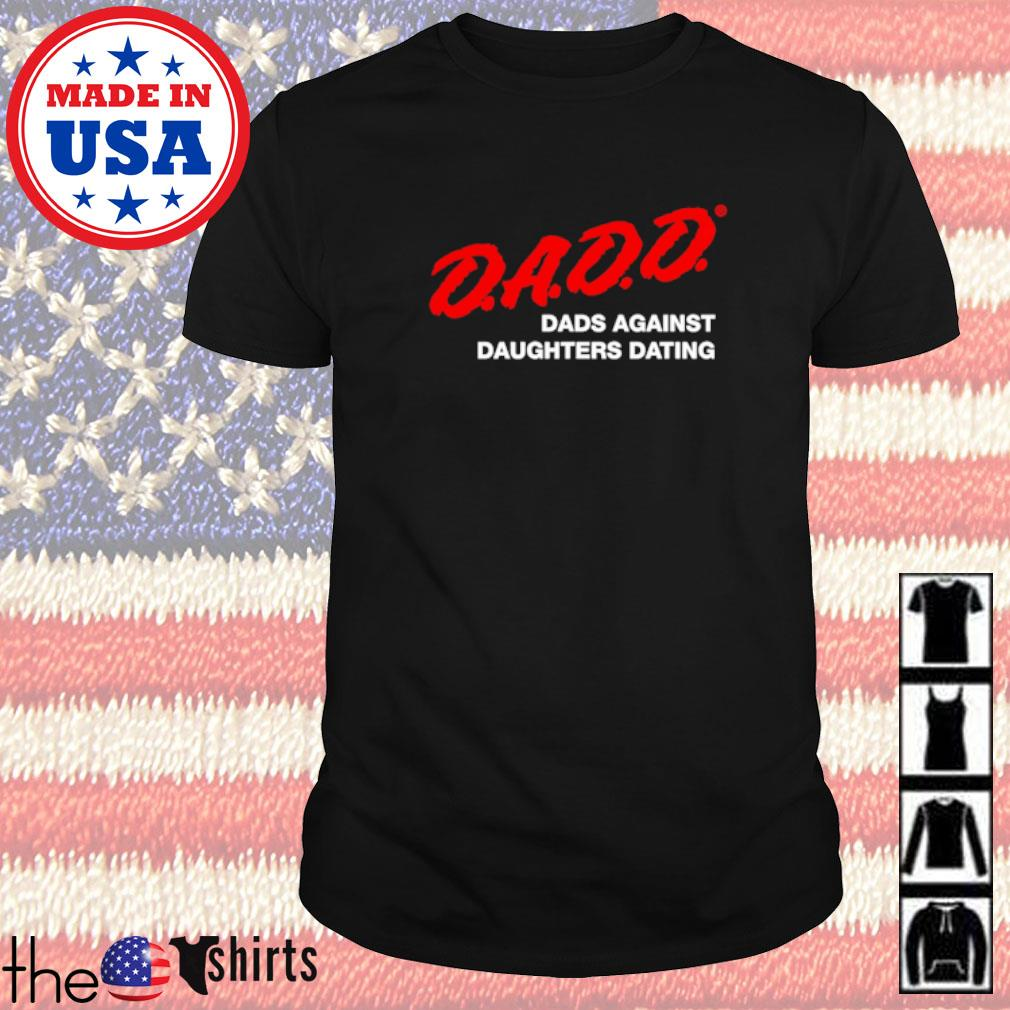 Dadd dads against daughters dating shirt