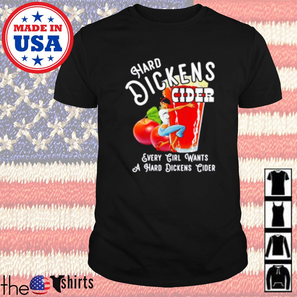 Hard dickens cider every girl wants a hard dickens cider shirt