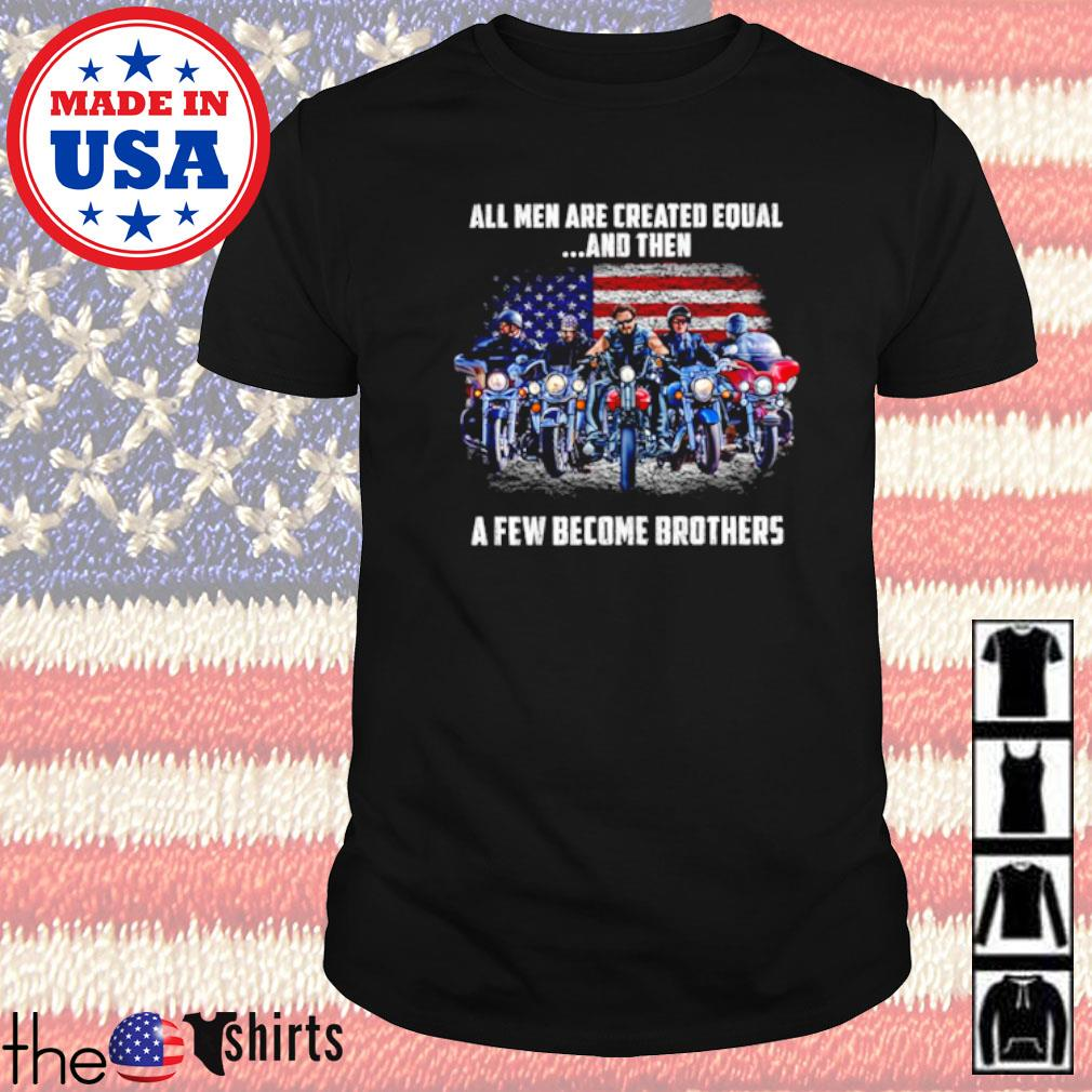 Motorcycle American all men are created equal and then a few become brothers shirt