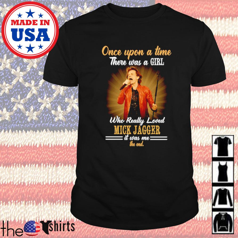 Once upon a time there was a girl who really loved Mick Jagger it was me the end shirt