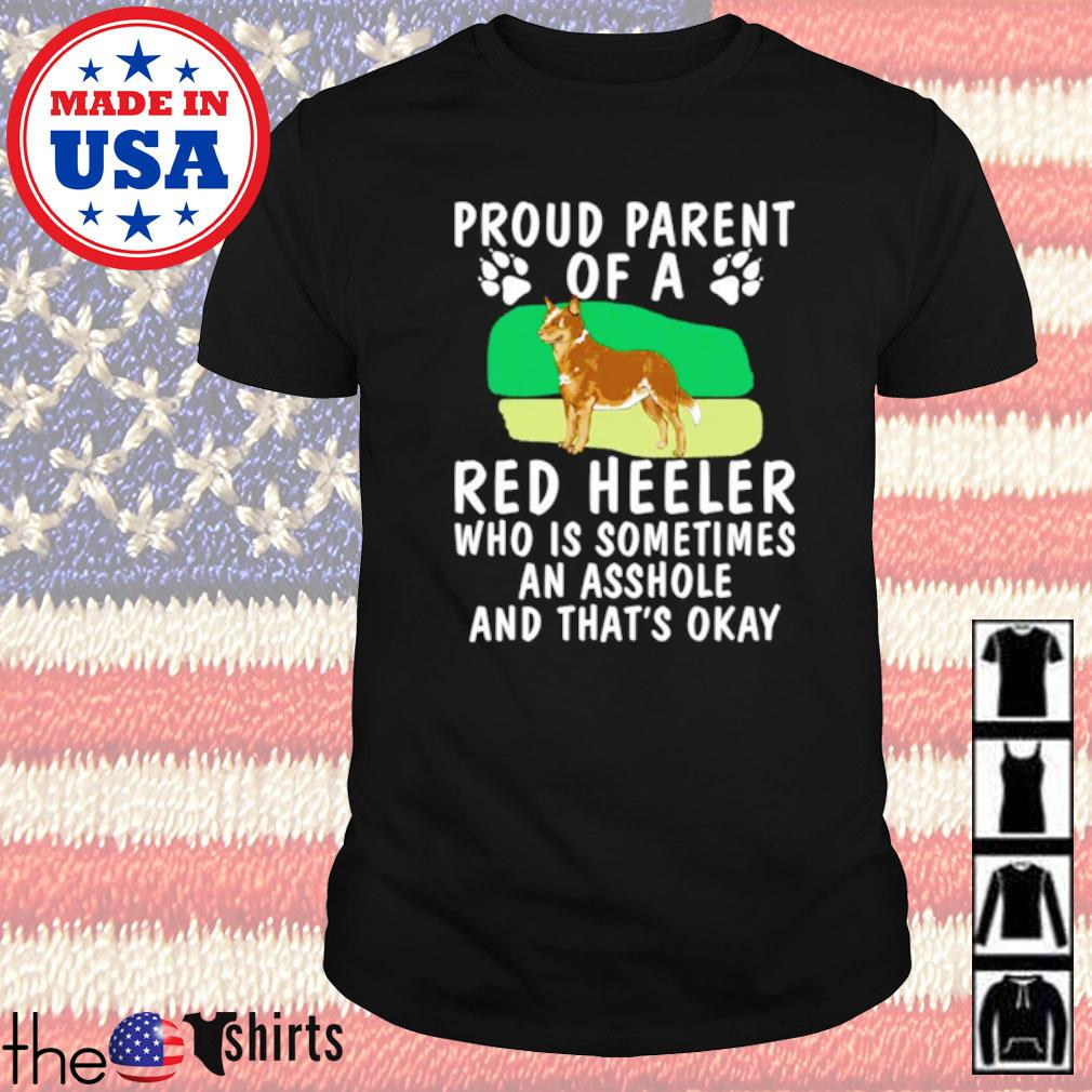 Proud parent of a red Heeler who is sometimes an asshole and that's okay shirt