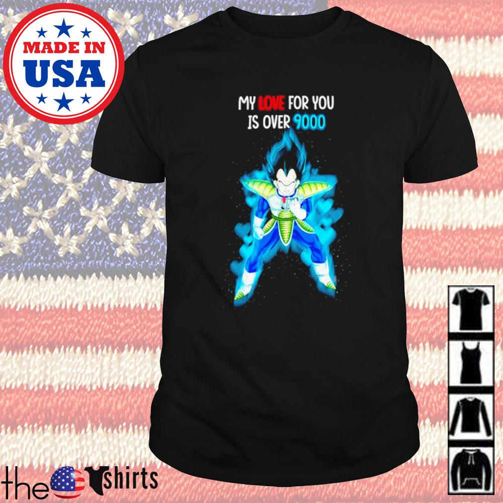 Vegeta my love for you is over 9000 shirt