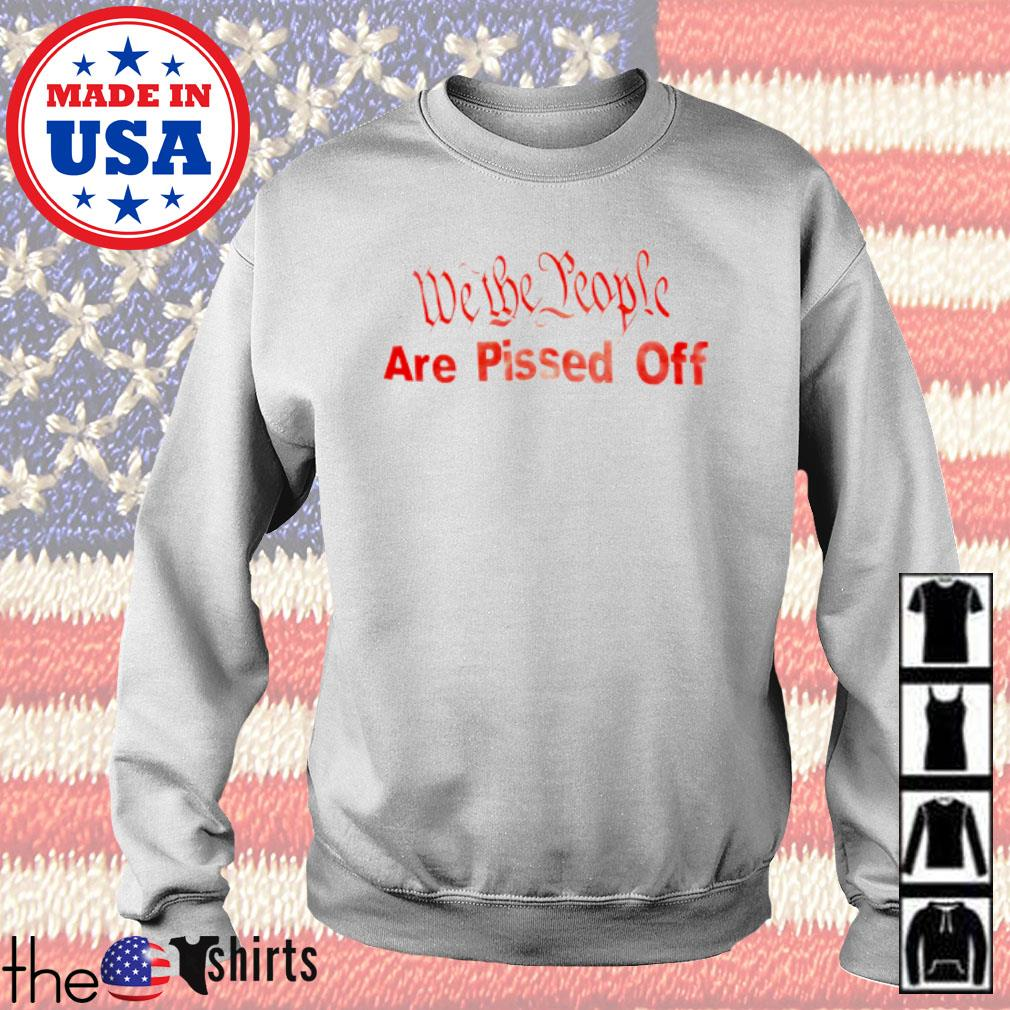We the people are pissed off s Sweater