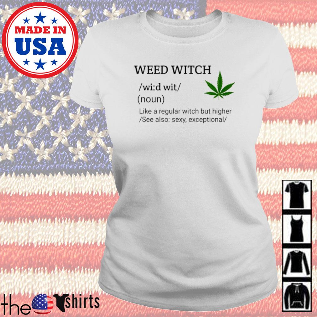 Weed witch noun like a regular witch but higher see also sexy exceptional s Ladies tee