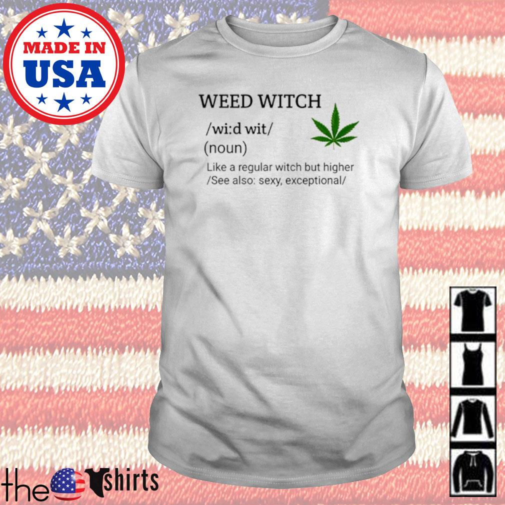 Weed witch noun like a regular witch but higher see also sexy exceptional shirt