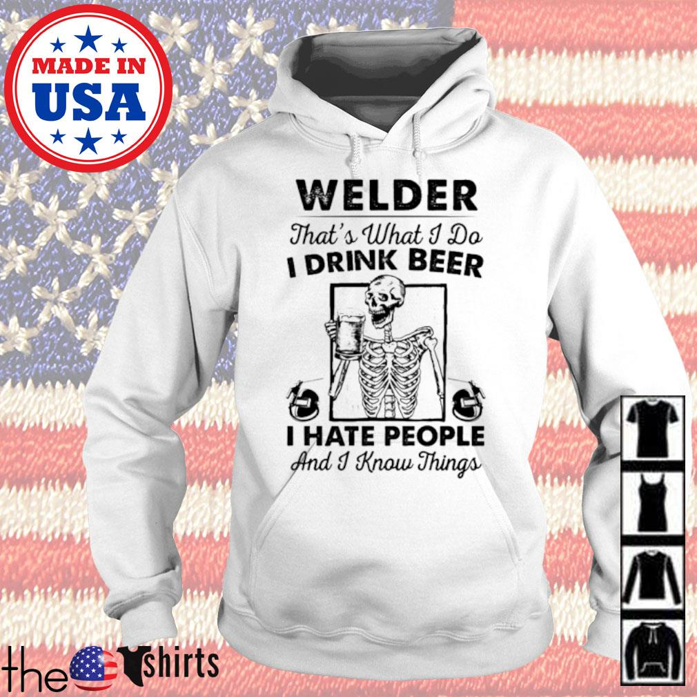 Welder that's what I do I drink beer I hate people and I know things s Hoodie
