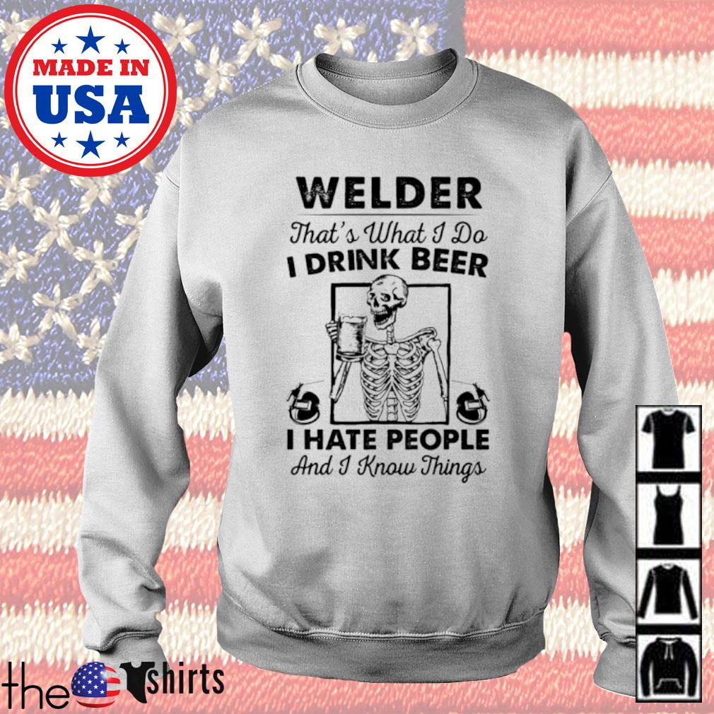 Welder that's what I do I drink beer I hate people and I know things s Sweater