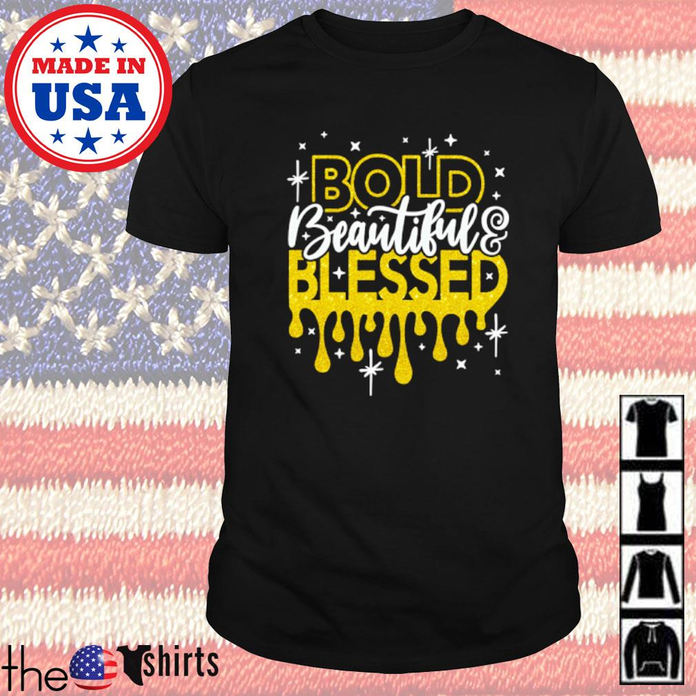 Bold beautiful blessed shirt
