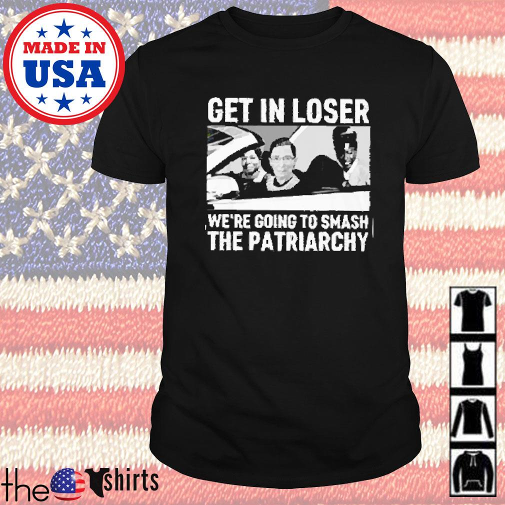 Get in loser we're going to smash the patriarchy shirt