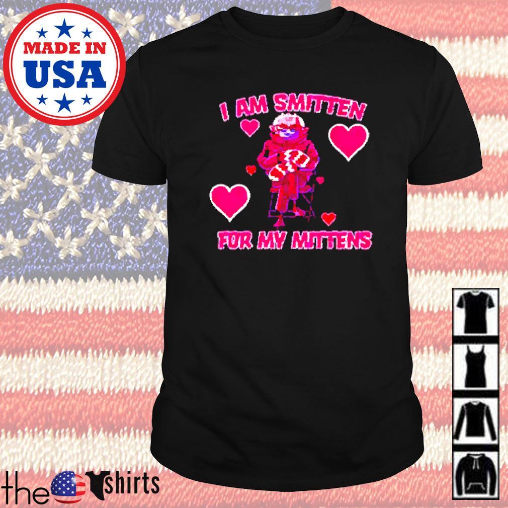 I am smitten for my mittens Bernie Sanders Valentine shirt