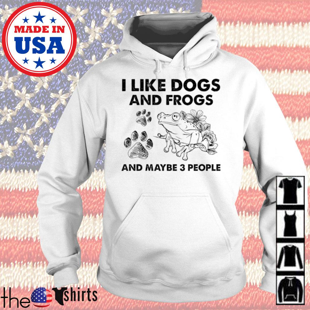 I like dogs and frogs and maybe 3 people s Hoodie